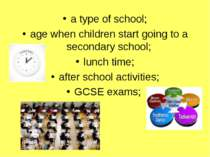 a type of school; age when children start going to a secondary school; lunch ...