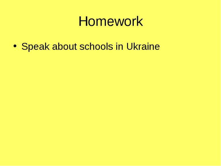 Homework Speak about schools in Ukraine