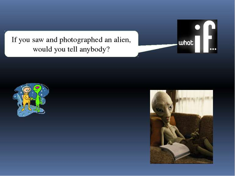 If you saw and photographed an alien, would you tell anybody?