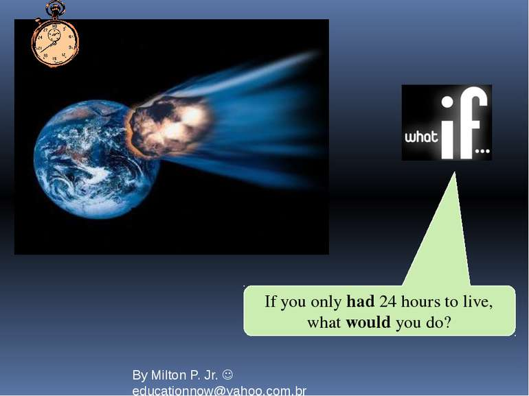 If you only had 24 hours to live, what would you do? By Milton P. Jr. educati...