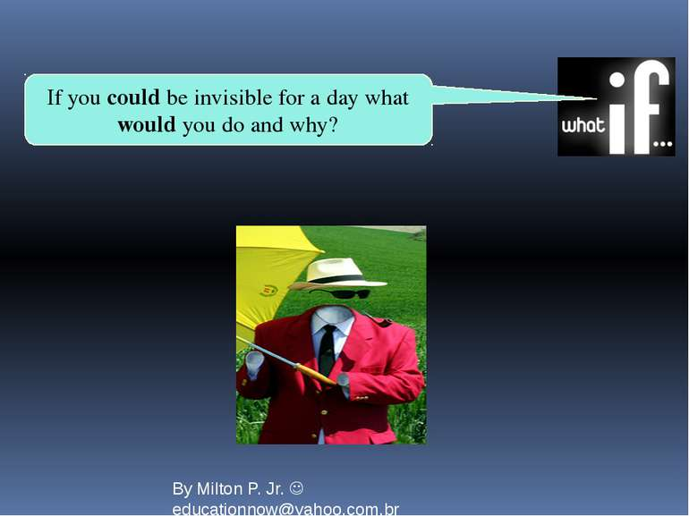 If you could be invisible for a day what would you do and why? By Milton P. J...