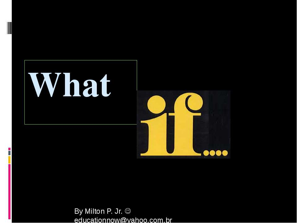 What By Milton P. Jr. educationnow@yahoo.com.br