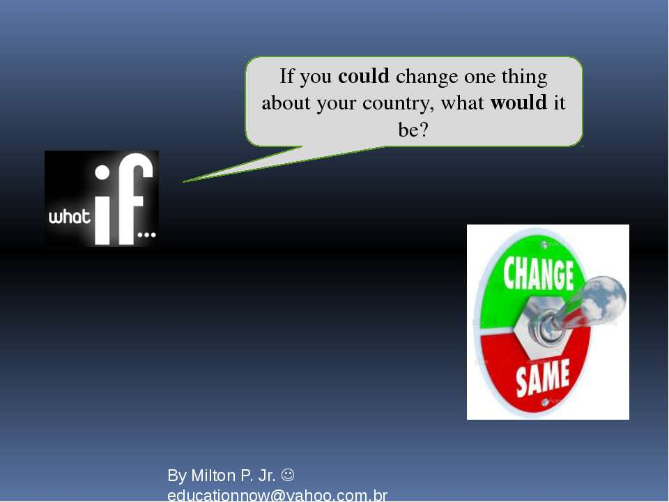 If you could change one thing about your country, what would it be? By Milton...