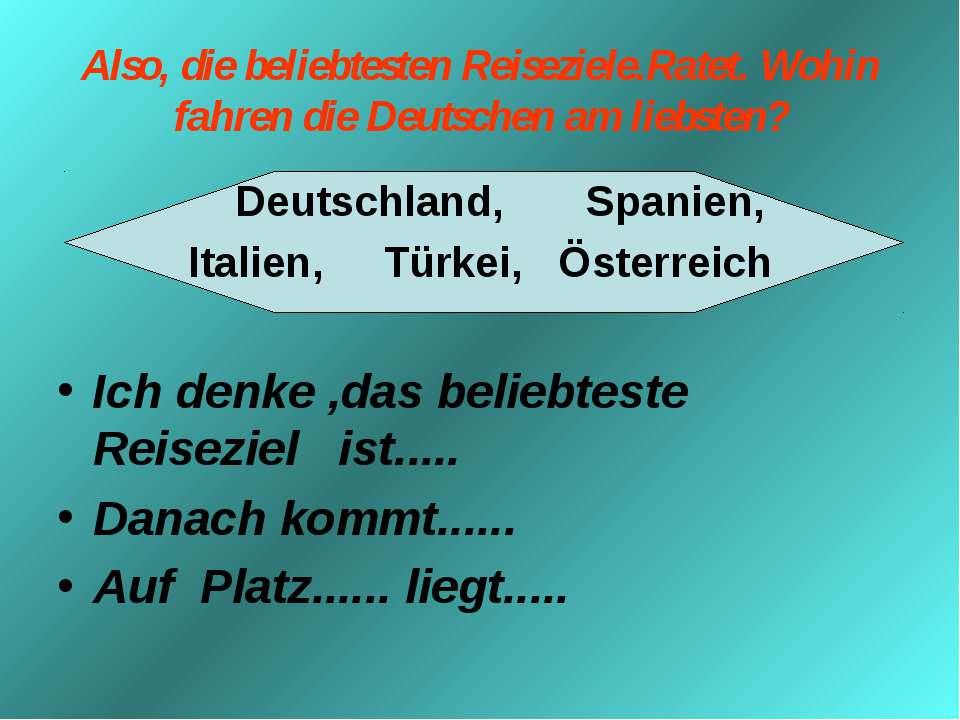 Also, die beliebtesten Reiseziele.Ratet. Wohin fahren die Deutschen am liebst...
