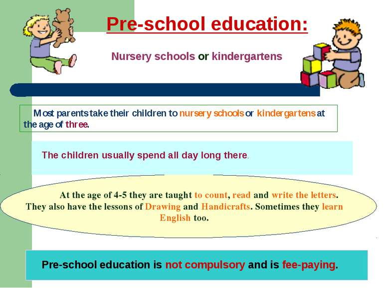 Pre-school education: Nursery schools or kindergartens Most parents take thei...