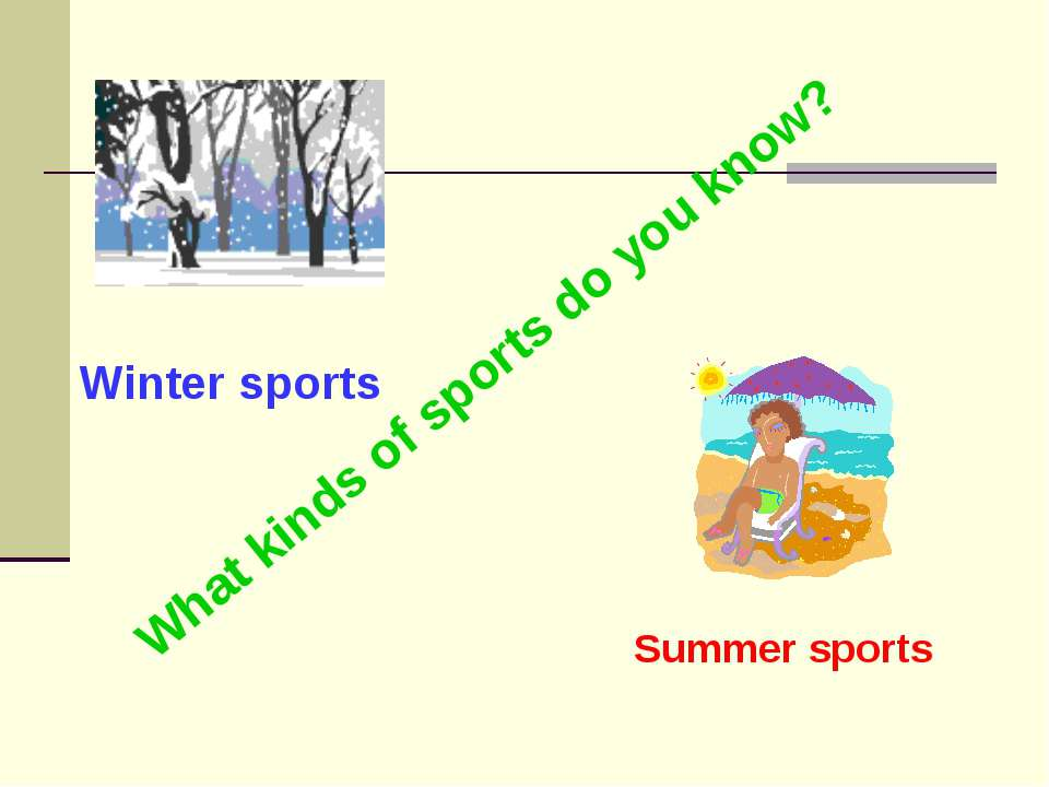 What kinds of sports do you know? Summer sports Winter sports