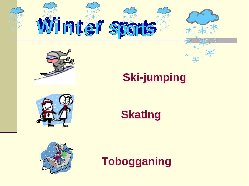 Ski-jumping Skating Tobogganing