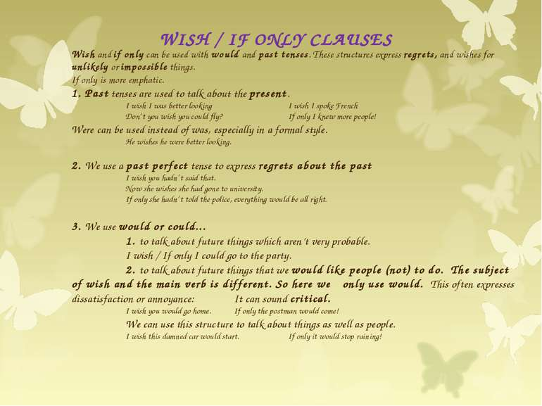 WISH / IF ONLY CLAUSES Wish and if only can be used with would and past tense...