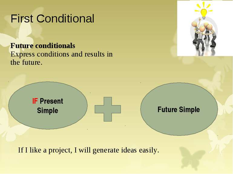 First Conditional Future conditionals Express conditions and results in the f...