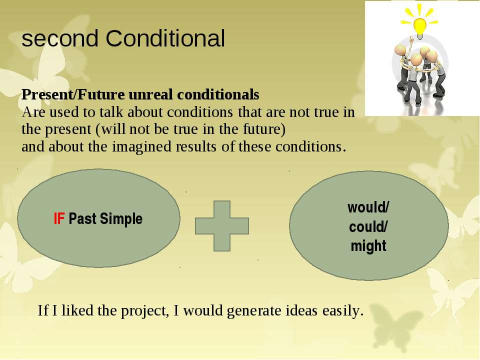 second Conditional Present/Future unreal conditionals Are used to talk about ...
