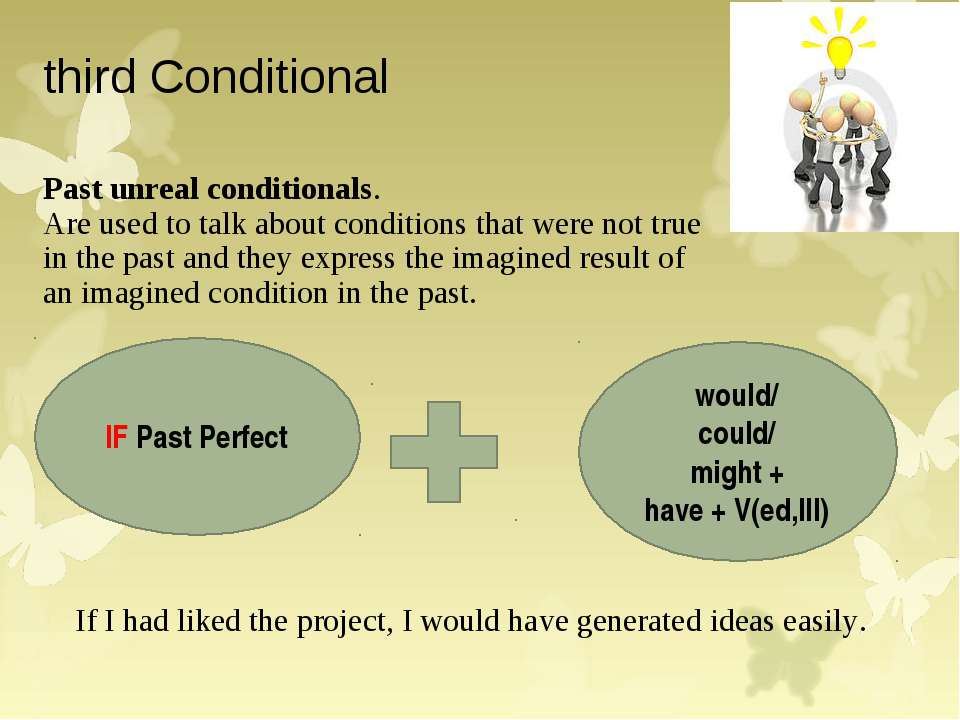 third Conditional Past unreal conditionals. Are used to talk about conditions...