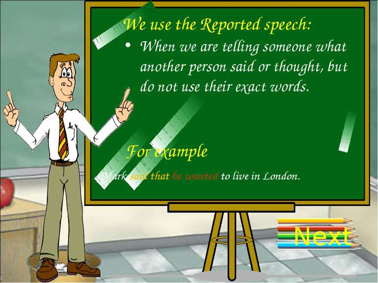 We use the Reported speech: Next When we are telling someone what another per...