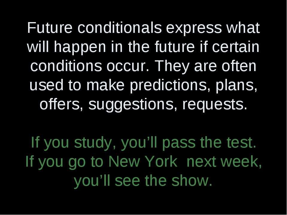 Future conditionals express what will happen in the future if certain conditi...