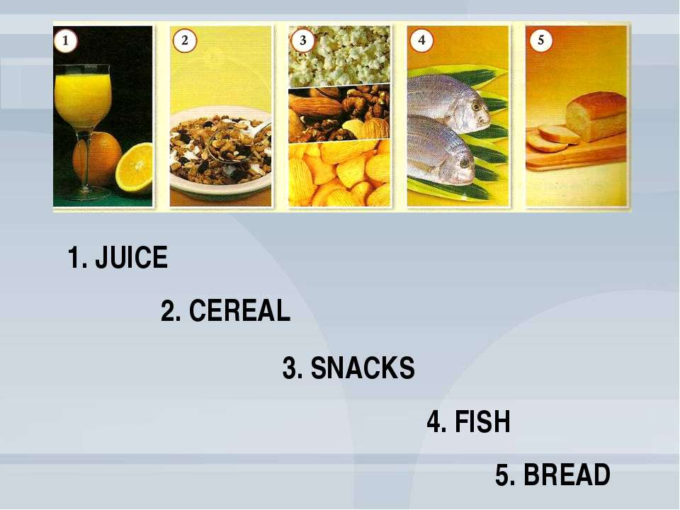 4. FISH 3. SNACKS 2. CEREAL 1. JUICE 5. BREAD