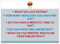 WHAT DO LIKE EATING? HOW MANY MEALS DO YOU HAVE PER DAY? DO YOU HAVE A SPECIF...