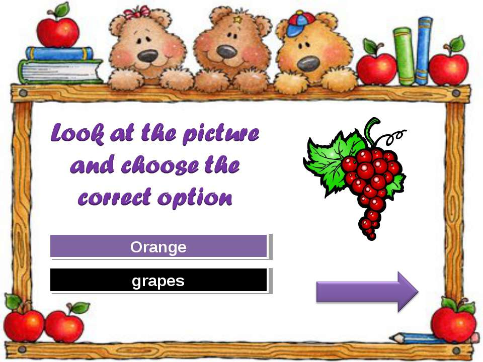 Try Again Great Job! Orange grapes