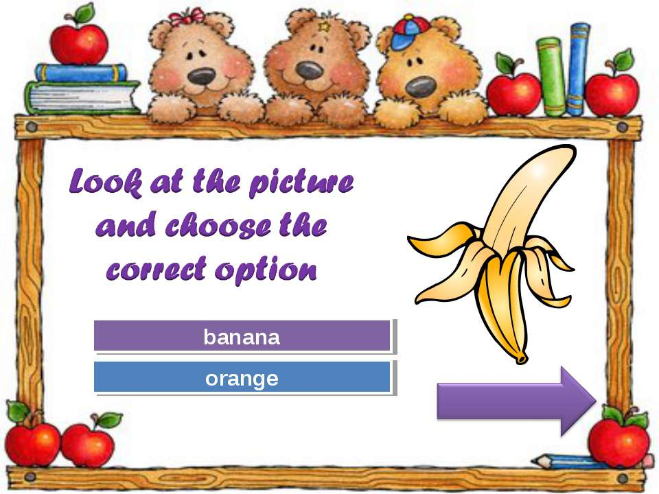 Try Again Great Job! orange banana