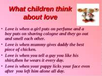 What children think about love Love is when a girl puts on perfume and a boy ...