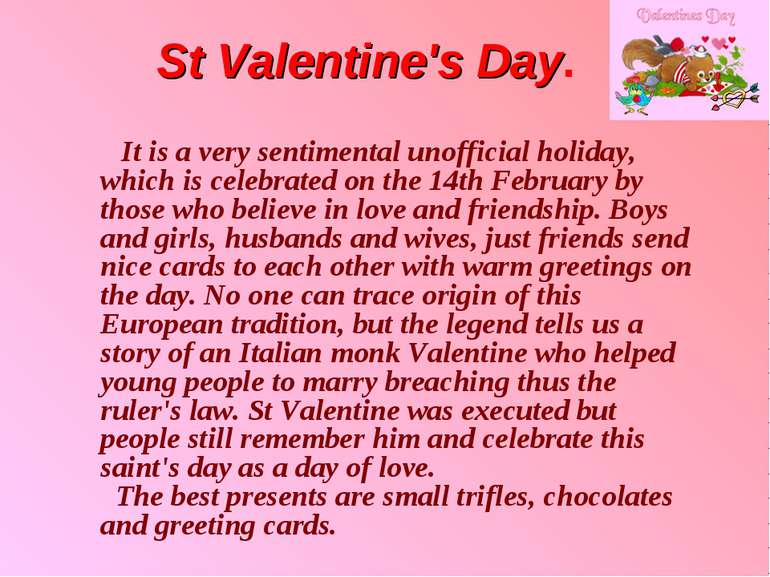 St Valentine's Day. It is a very sentimental unofficial holiday, which is c...