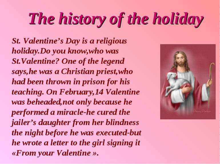 The history of the holiday St. Valentine's Day is a religious holiday.Do you ...