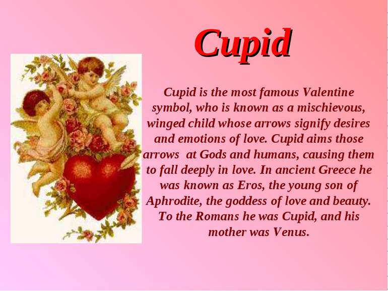 Cupid Cupid is the most famous Valentine symbol, who is known as a mischievou...