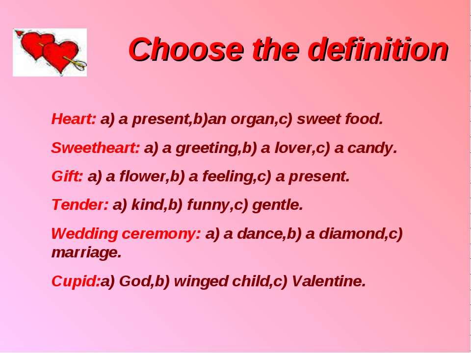 Choose the definition Heart: a) a present,b)an organ,c) sweet food. Sweethear...