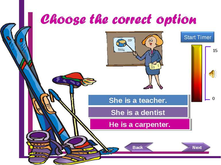 Try Again Great Job! He is a carpenter. She is a teacher. Try Again She is a ...