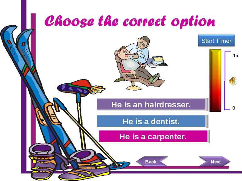 Try Again Great Job! He is a carpenter. He is a dentist. Try Again He is an h...