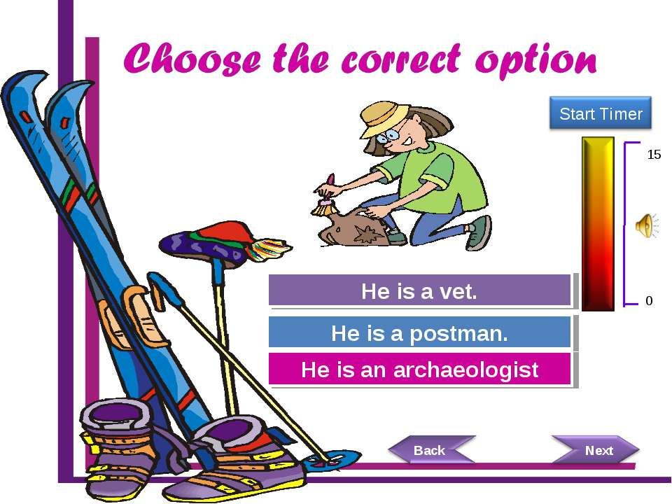 Try Again Great Job! He is a postman. He is an archaeologist Try Again He is ...