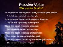Passive Voice Why use the Passive? To emphasize the object or party receiving...