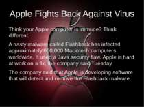 Apple Fights Back Against Virus Think your Apple computer is immune? Think di...