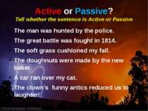 Active or Passive? Tell whether the sentence is Active or Passive The man was...