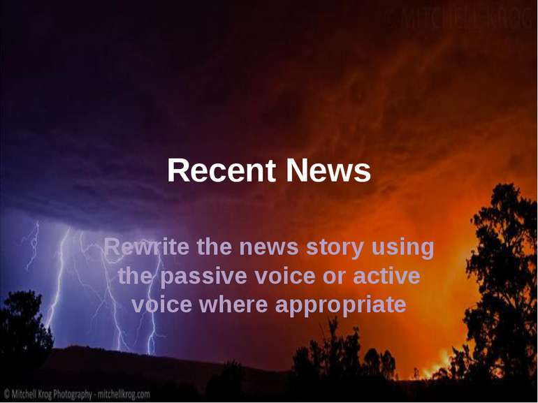 Recent News Rewrite the news story using the passive voice or active voice wh...