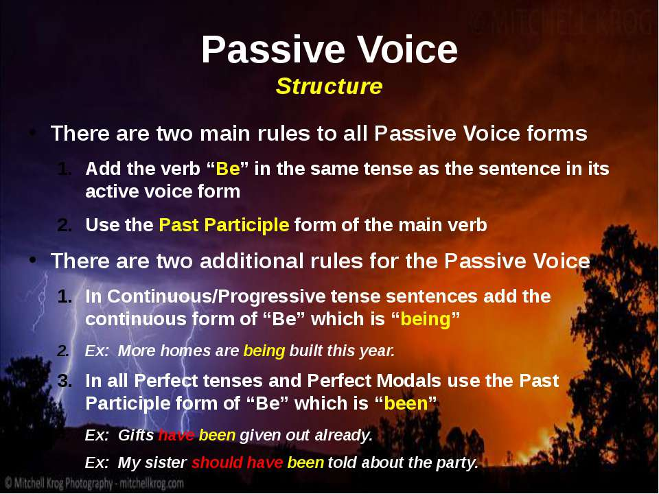 Passive Voice Structure There are two main rules to all Passive Voice forms A...