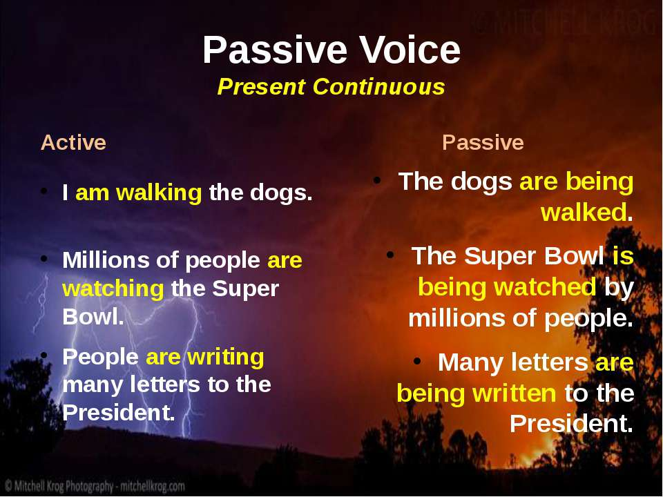 Passive Voice Present Continuous Active I am walking the dogs. Millions of pe...