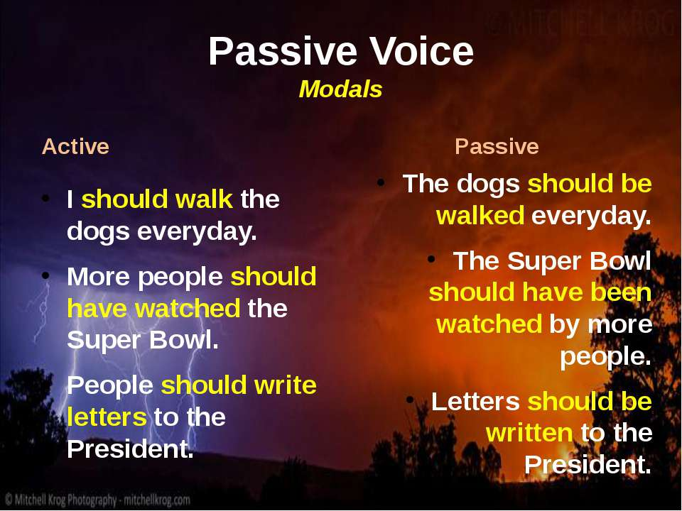 Passive Voice Modals Active I should walk the dogs everyday. More people shou...