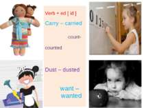 Verb + ed [ id ] Carry – carried count- counted Dust – dusted want – wanted