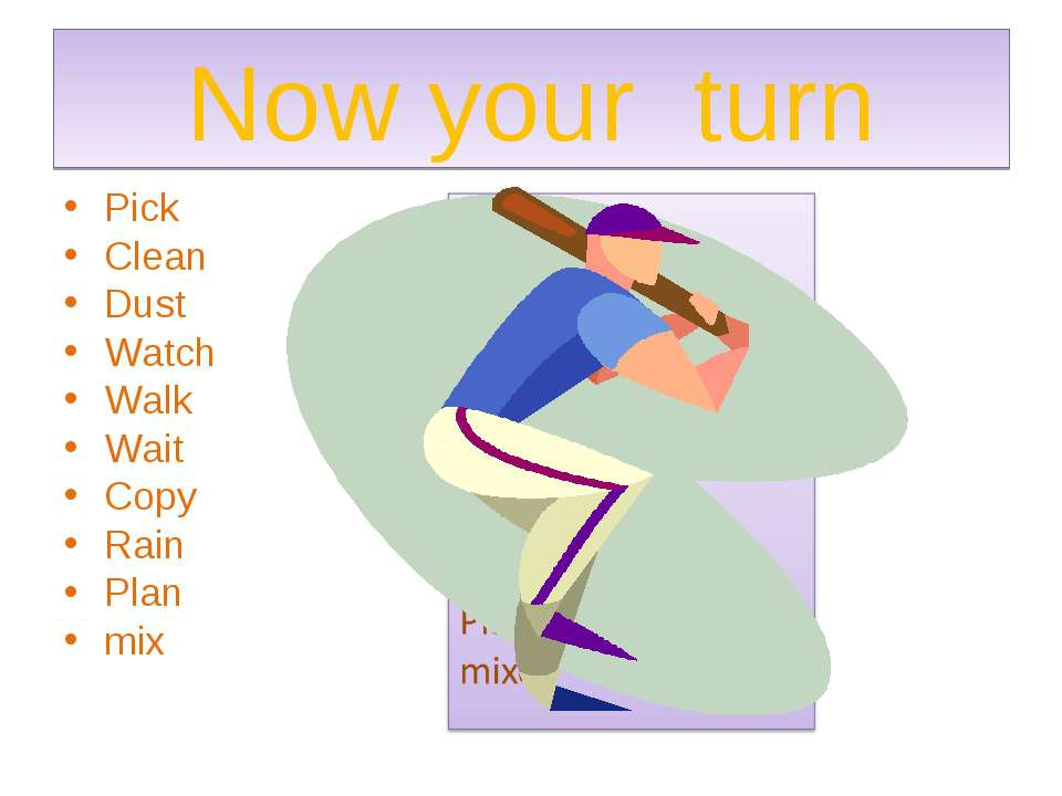 Now your turn Pick Clean Dust Watch Walk Wait Copy Rain Plan mix
