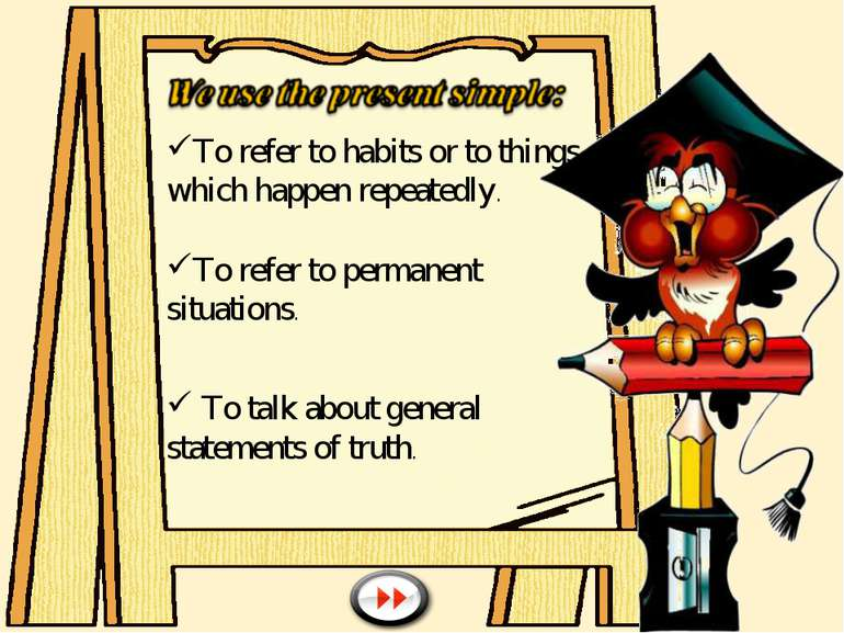 To refer to habits or to things which happen repeatedly. To refer to permanen...