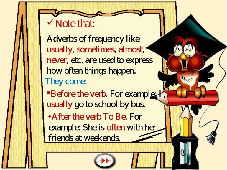 Note that: Adverbs of frequency like usually, sometimes, almost, never, etc, ...