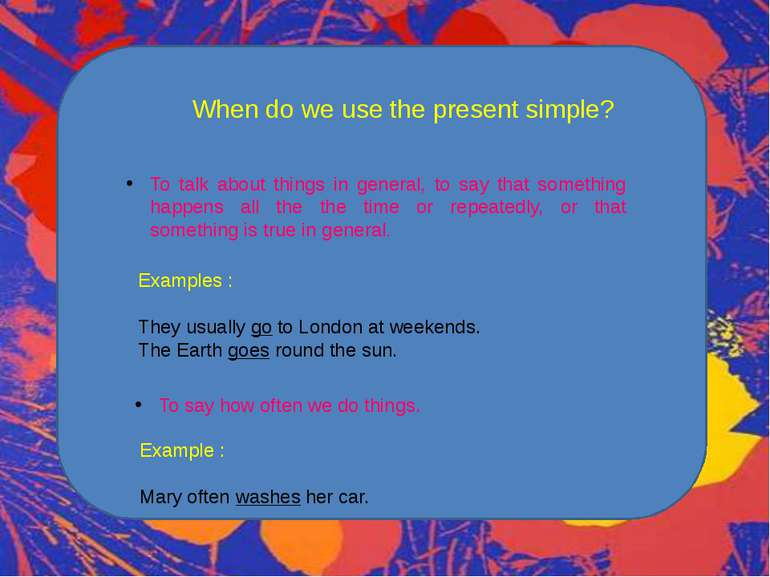 When do we use the present simple? To talk about things in general, to say th...
