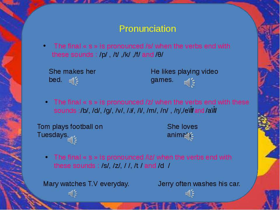 Pronunciation The final «s» is pronounced /s/ when the verbs end with these...
