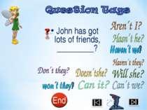 John has got lots of friends, _________?