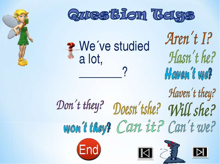 We´ve studied a lot, _______?