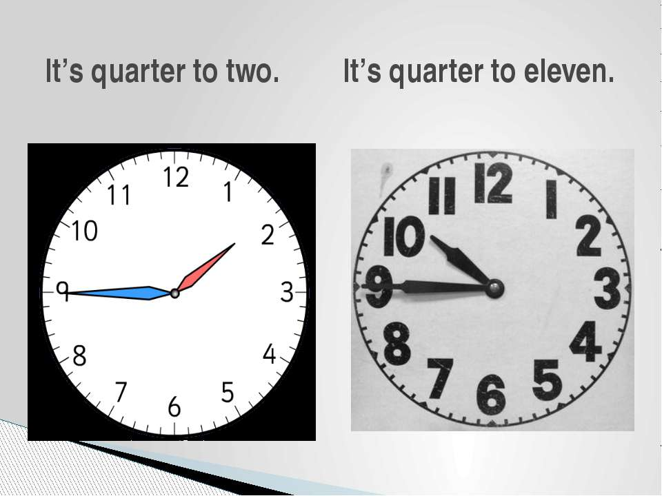 It's quarter to two. It's quarter to eleven.