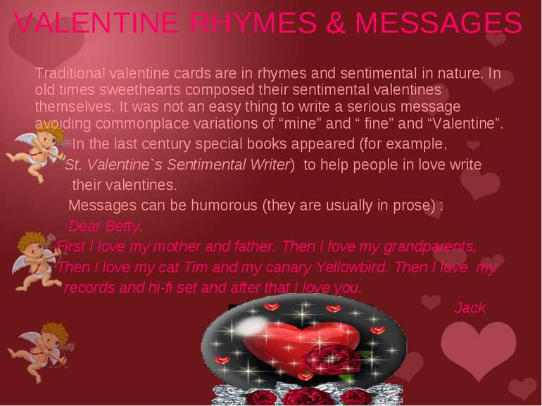 Traditional valentine cards are in rhymes and sentimental in nature. In old t...
