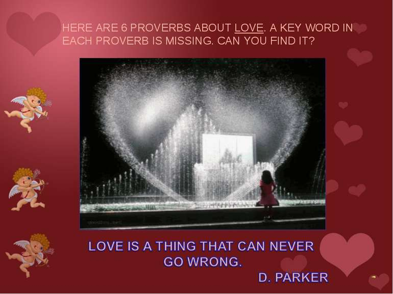 HERE ARE 6 PROVERBS ABOUT LOVE. A KEY WORD IN EACH PROVERB IS MISSING. CAN YO...