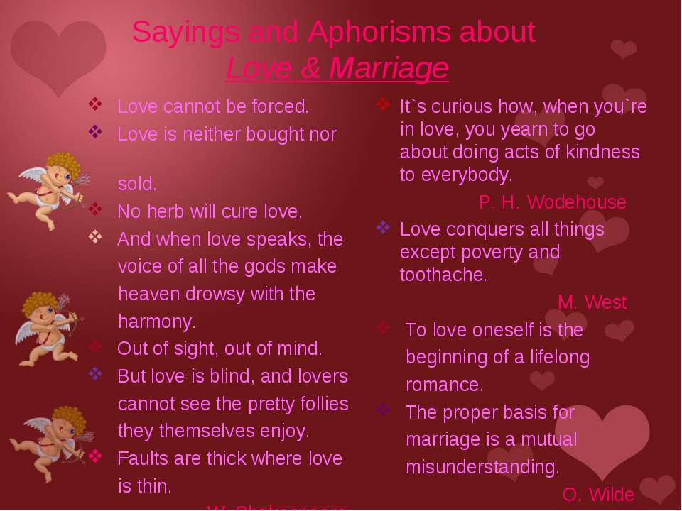 Sayings and Aphorisms about Love & Marriage Love cannot be forced. Love is ne...