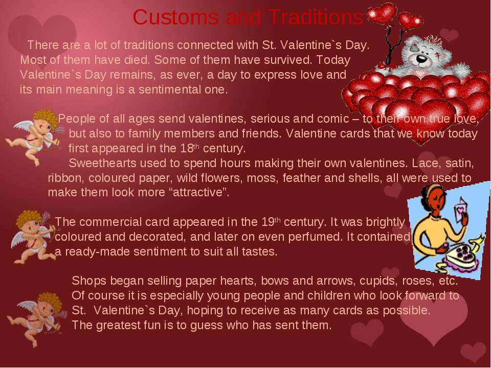 There are a lot of traditions connected with St. Valentine`s Day. Most of the...