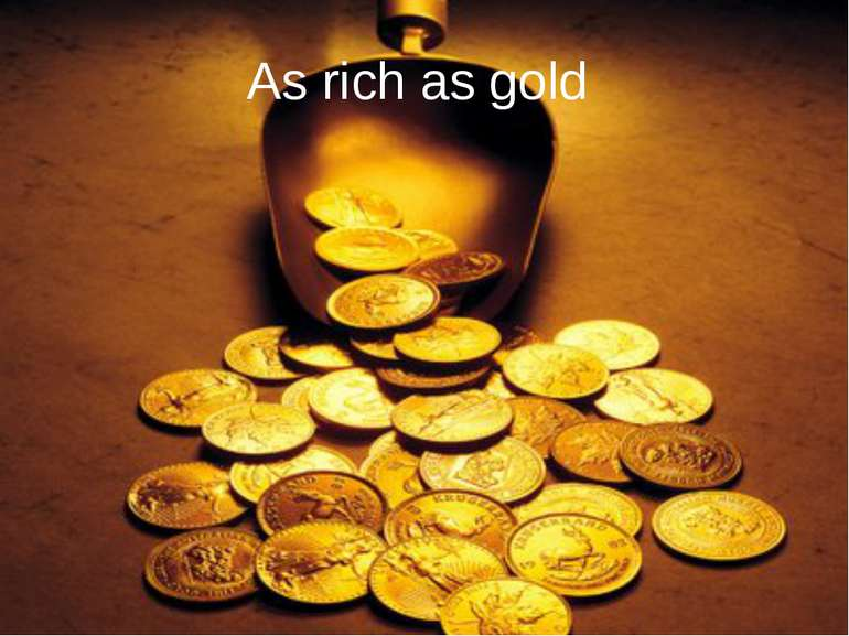 As rich as gold